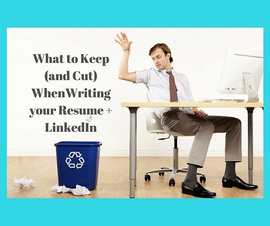 What to Keep (and Cut) When Crafting your Resume + LinkedIn