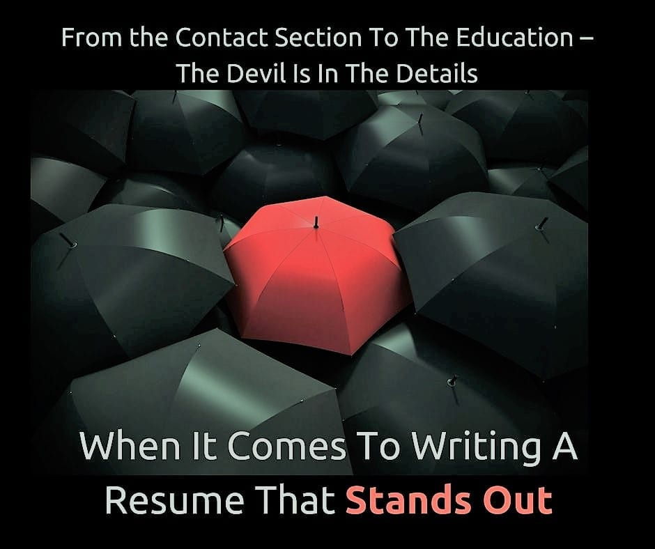 From the Contact Section To The Education – The Devil Is In The Details When It Comes To Writing A Resume That Stands Out
