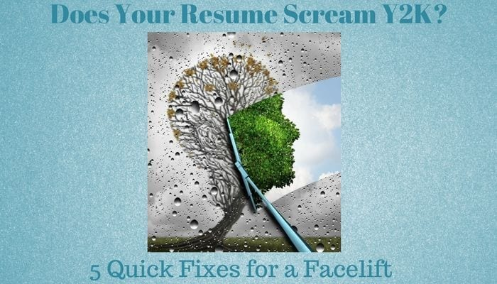Does Your Resume Scream Y2K? 5 Quick Fixes for a Facelift