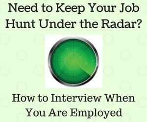 Need to Keep Your Job Hunt Under the Radar? How to Interview When You Are Employed