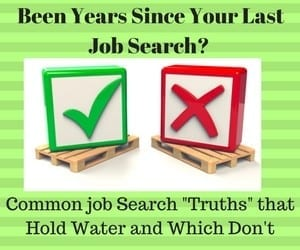 "Been Years Since Your Last Job Search? Common job Search ""Truths"" that Hold Water and Which Don't"