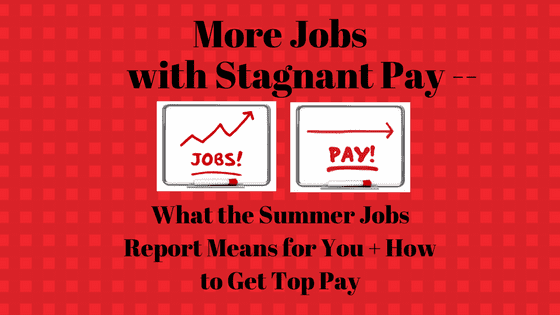More Jobs with Stagnant Pay — What the Summer Jobs Report Means for You + How to Get Top Pay