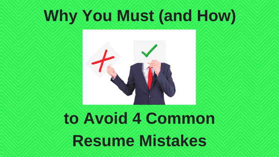 Why You Must (and How) to Avoid 4 Common Resume Mistakes