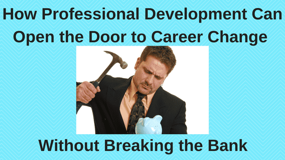 How Professional Development Can Open the Door to Career Change Without Breaking the Bank