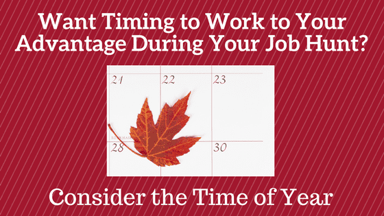 Want Timing to Work to Your Advantage During Your Job Hunt? Consider the Time of Year