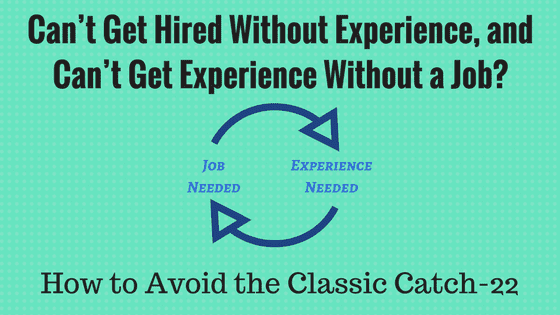 cant get hired without experience and cant get experience without a - Jobs That Don T Require A Resume