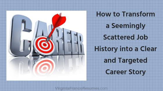 How to Transform a Seemingly Scattered Job History into a Clear and Targeted Career Story