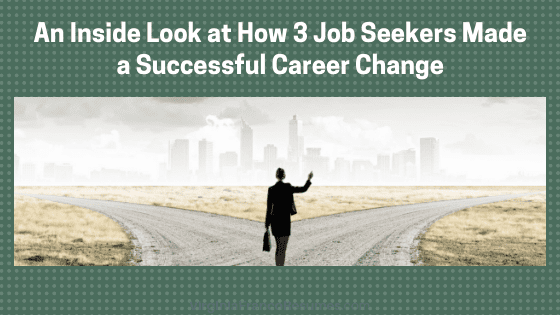 An Inside Look at How 3 Job Seekers Made a Successful Career Change