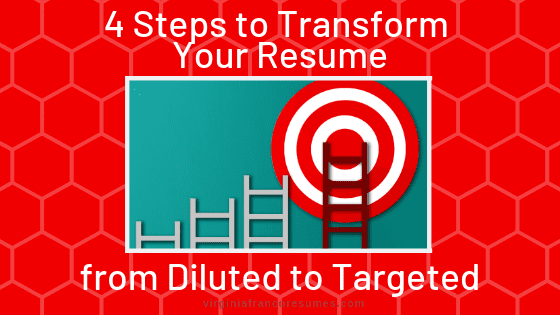 4 Steps to Transform Your Resume from Diluted to Targeted