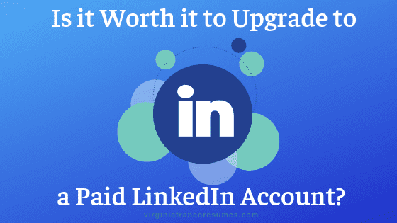 Is it Worth it to Upgrade to a Paid LinkedIn Account?