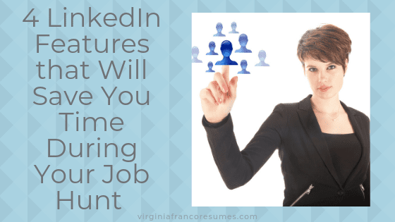 4 LinkedIn Features that Will Save You Time During Your Job Hunt