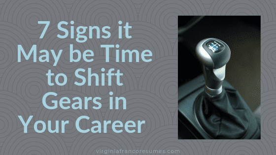 7 Signs it May be Time to Shift Gears in Your Career