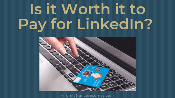 LinkedIn Writer Weighs In: Is it Worth it to Pay for LinkedIn?